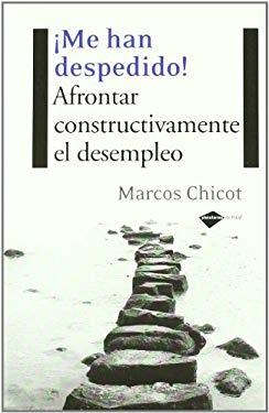 Me Han Despedido!: Afrontar Constructivamente El Desempleo 9788496981461