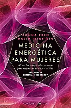 Medicina Energetica Para Mujeres: Alinea las Energias de Tu Cuerpo Para Mejorar Tu Salud y Vitalidad = Energy Medicine for Women 9788497778039