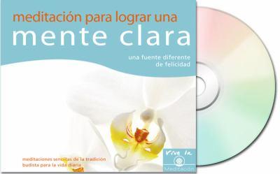 Meditacion Para Lograr Una Mente Clara (Meditation for a Clear Mind): Una Fuente Diferente de Felicidad 9788493616991