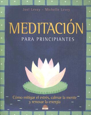 Meditacion Para Principiantes: Como Mitigar el Estres, Calmar la Mente y Renovar la Energia 9788495456366