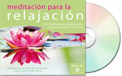 Meditacion Para La Relajacion (Meditation for Relaxation): Tres Meditaciones Guiadas Para Relajar El Cuerpo y La Mente 9788493616984