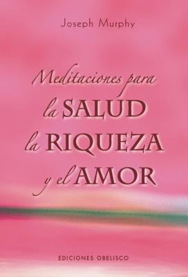 Meditaciones Para la Salud, la Riqueza y el Amor = Special Meditations for Health, Wealth, Love, and Expression 9788497774529