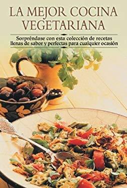 Mejor Cocina Vegetariana: Sorprindase Con Esta Coleccisn de Recetas Llenas de Sabor y Perfectas Para Cualquier Ocasisn 9788497640824