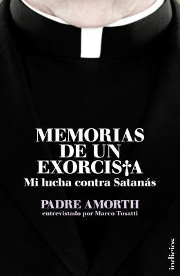 Memorias de un Exorcista: Mi Lucha Contra Satanas = Memories of an Exorcist 9788493795405