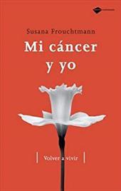 Mi Cancer y Yo: Volver A Vivir = My Cancer and I - Frouchtmann, Susana
