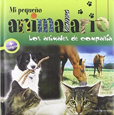 Mi Pequeno Animalario: Los Animales de Compania 9788496754416
