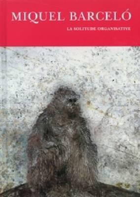 Miquel Barcelo: La Solitude Organisative, 1983-2009 9788499000268
