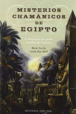 Misterios Chamanicos de Egipto: El Despertar del Poder Sanador del Corazon = Shamanic Mysteries of Egypt 9788497775373