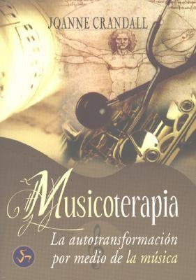 Musicoterapia: La Autotransformacion Por Medio de La Musica 9788495973269