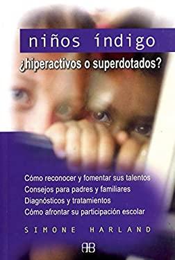 Ninos Indigo - Hiperactivos O Superdotados? 9788496111158