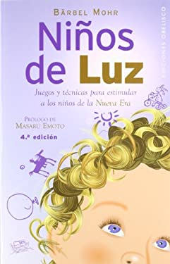 Ninos de Luz: Juegos y Teenicas Para Estimular a Los Ninos de La Nueva Era 9788497773492