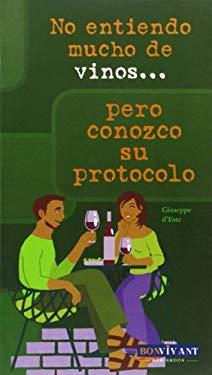 No Entiendo Mucho de Vinos . . . Pero Conozco Su Protocolo 9788496054486