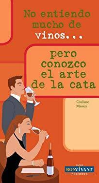 No Entiendo Mucho de Vinos . . . Pero Domino El Arte de La Cata 9788496054509