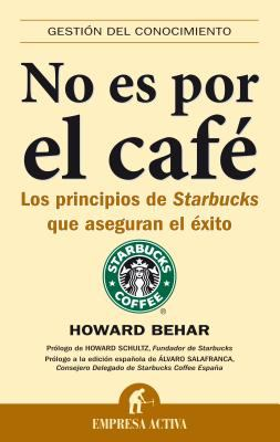 No Es Por el Cafe: Los Principios de Starbucks Que Aseguran el Exito = It's Not about the Coffee 9788492452033