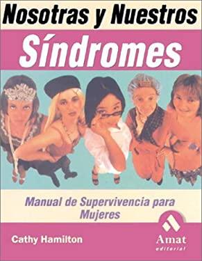 Nosotras y Nuestros Sindromes: Manual de Supervivencia Para Mujeres 9788497350075