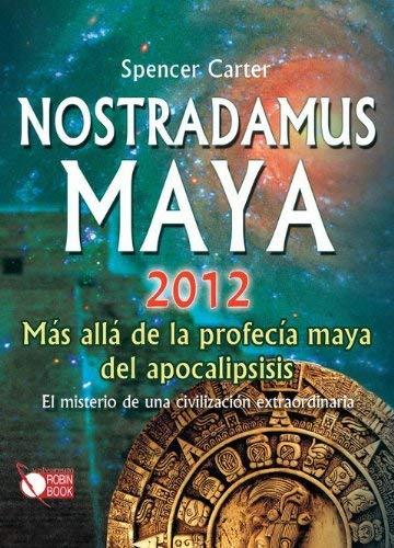 Nostradamus Maya 2012: Mas Alla de la Profecia Maya del Apocalipsis 9788499170145