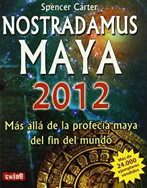 Nostradamus Maya: Mas Alla de la Profecia Maya del Fin del Mundo 9788496746473