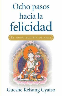 Ocho Pasos Hacia La Felicidad (Eight Steps to Happiness): El Modo Budista de Amar 9788492094387