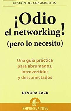 Odio el Networking! (Pero Lo Necesito): Una Guia Practica Para Abrumados, Introvertidos y Desconectados = Networking for People Who Hate Networking 9788492452750