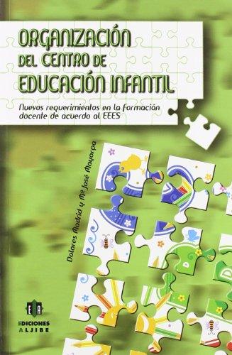 Organizacion del Centro de Educacion Infantil: Nuevos Requerimientos En La Formacion Docente de Acuerdo Al Eees 9788497006507