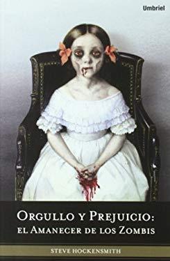 Orgullo y Prejuicio: El Amanecer de los Zombis = Pride and Prejudice and Zombies 9788492915019