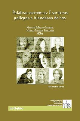 Palabras Extremas: Escritoras Gallegas E Irlandesas de Hoy 9788497451987