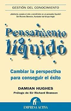 Pensamiento Liquido: Cambiar la Perspectiva Para Conseguir el Exito = Liquid Thinking 9788492452651