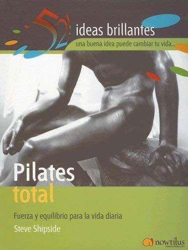 Pilates Total: Fuerza y Equilibrio Para la Vida Diaria 9788497631686