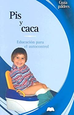 Pis y Caca: Educacion Para el Autocontrol = Potty Training 9788497643122