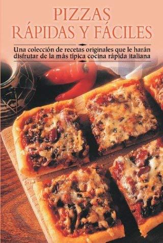 Pizzas Rapidas y Faciles: Una Coleccion de Recetas Originales Que Le Haran Disfrutar de La Mas Tipica Cocina Rapida Italiana 9788497640855
