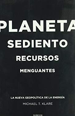 Planeta Sediento, Recursos Menguantes: La Nueva Geopolitica de la Energia = Rising Powers, Shrinking Planet 9788493619459