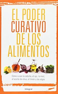 El Poder Curativo de los Alimentos = Foods That Cure 9788492981090