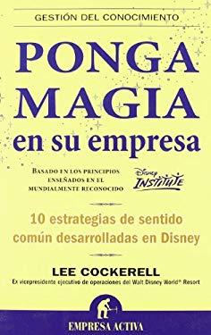 Ponga Magia en su Empresa: 10 Estrategias de Sentido Comum Desarrolladas en Disney 9788492452118