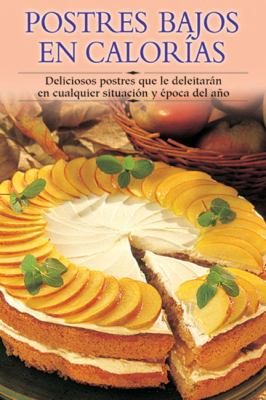 Postres Bajos En Calorias: Deliciosos Postres Que Le Deleitaran En Cualquier Situacion y Epoca del Ano 9788497640862