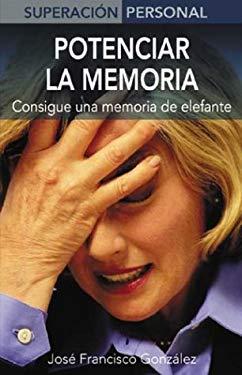Potenciar La Memoria: Consigue Una Memoria de Elefante 9788497643276