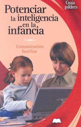 Potenciar la Inteligencia en la Infancia: Comunicacion Familiar: Nuevos Metodos de Aprendizaje 9788497642996