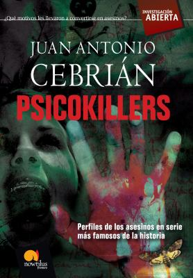 Psicokillers: Perfiles de los Asesinos en Serie Mas Famosos de la Historia 9788497636926