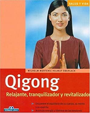 Qigong: Relajante, Tranquilizador y Revitalizador 9788497648240