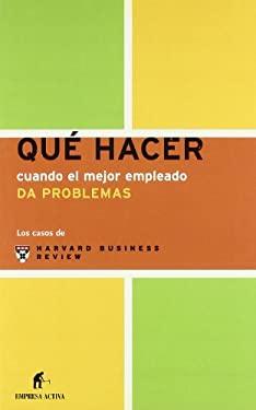 Que Hacer Cuando El Mejor Empleado Da Problemas 9788495787712