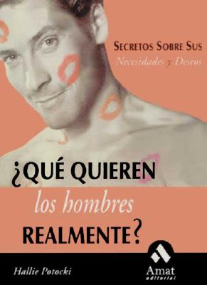 Que Quieren Los Hombres Realmente?: Secretos Sobre Sus Necesidades y Deseos = What Do Men Want? 9788497350051