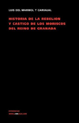 Historia de La Rebelion y Castigo de Los Moriscos del Reino de Granada 9788498163483