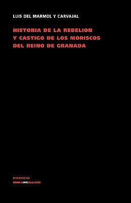 Historia de La Rebelion y Castigo de Los Moriscos del Reino de Granada