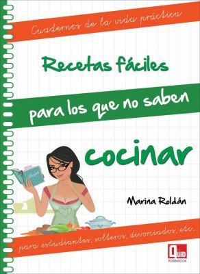 Recetas Faciles Para Los Que No Saben Cocinar: Para Estudiantes, Solteros, Divorciados, Etc. 9788499171265