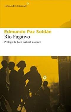 Rio Fugitivo - Paz Soldan, Edmundo / Vasquez, Juan Gabriel