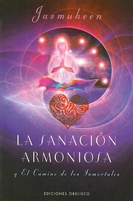 Sanacion Armoniosa: Y el Camino de los Inmortales = Harmonious Healing the Immortal's Way 9788497773744