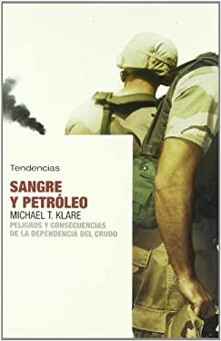 Sangre y Petroleo: Peligros y Consecuencias de La Dependencia del Crudo 9788493464240