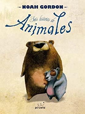 Seis Historias de Animales = Six Animal Stories - Gordon, Noah / Gubianes, Valenti / Espluga, Maria