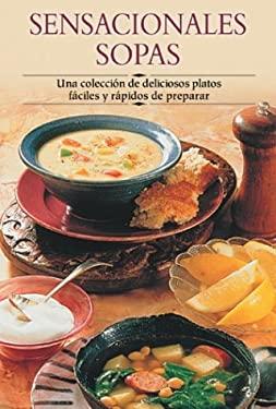 Sensacionales Sopas: Una Coleccion de Deliciosos Platos Faciles y Rapidos de Preparar 9788497640893