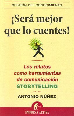 Sera Mejor Que Lo Cuentes!: Los Relatos Como Herramientas de Comunicacion: Storytelling 9788496627307