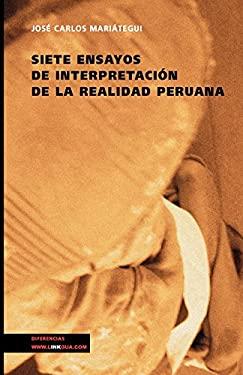 Siete Ensayos de Interpretacion de La Realidad Peruana 9788498166712